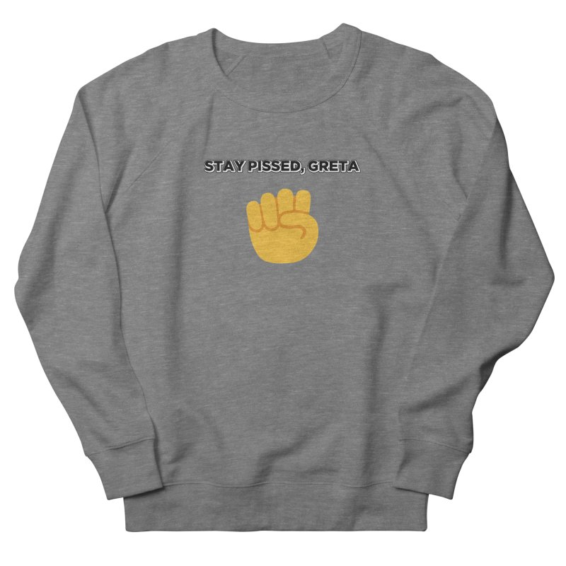 Stay Pissed, Greta Women's French Terry Sweatshirt by Resistance Merch