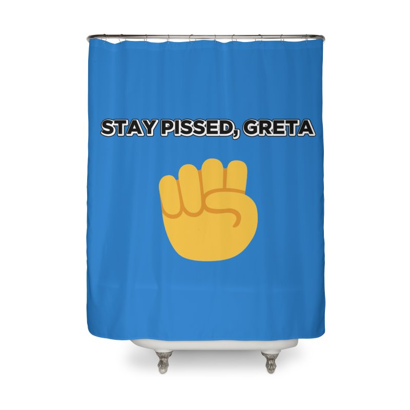 Stay Pissed, Greta Home Shower Curtain by Resistance Merch