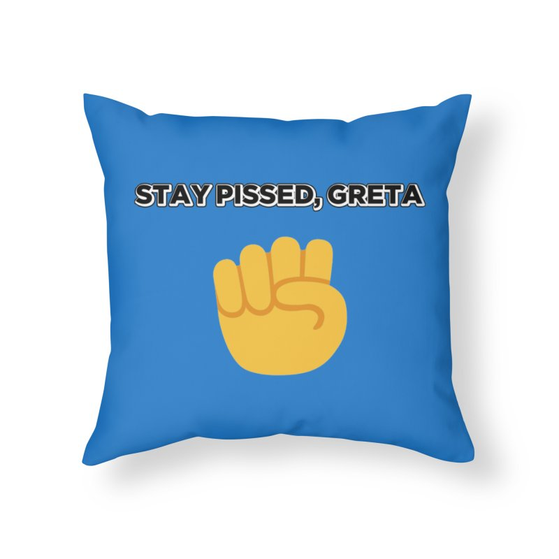Stay Pissed, Greta Home Throw Pillow by Resistance Merch
