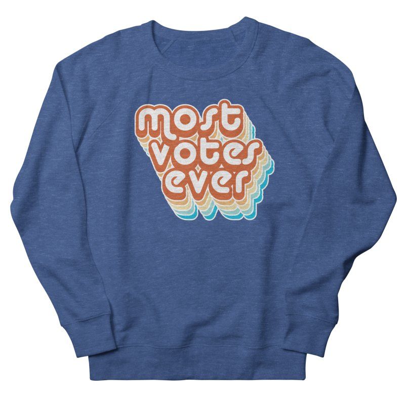 Most. Votes. Ever. Men's Sweatshirt by Resistance Merch