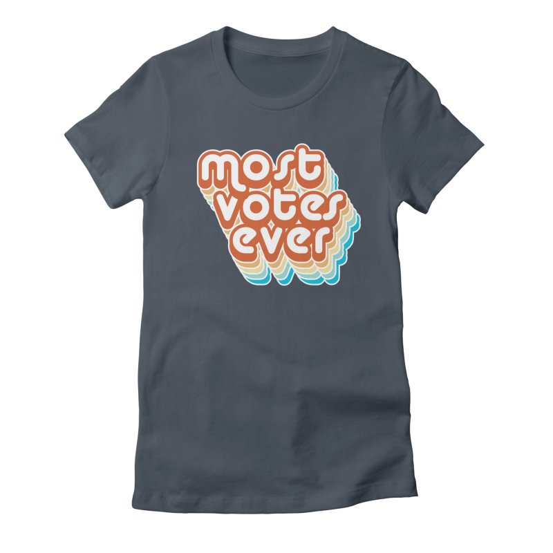 Most. Votes. Ever. Women's T-Shirt by Resistance Merch