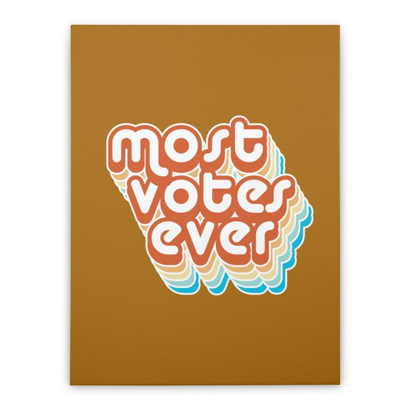 Most. Votes. Ever. Home Stretched Canvas by Resistance Merch