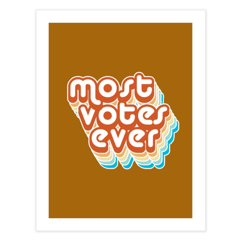 Most. Votes. Ever. Home Fine Art Print by Resistance Merch
