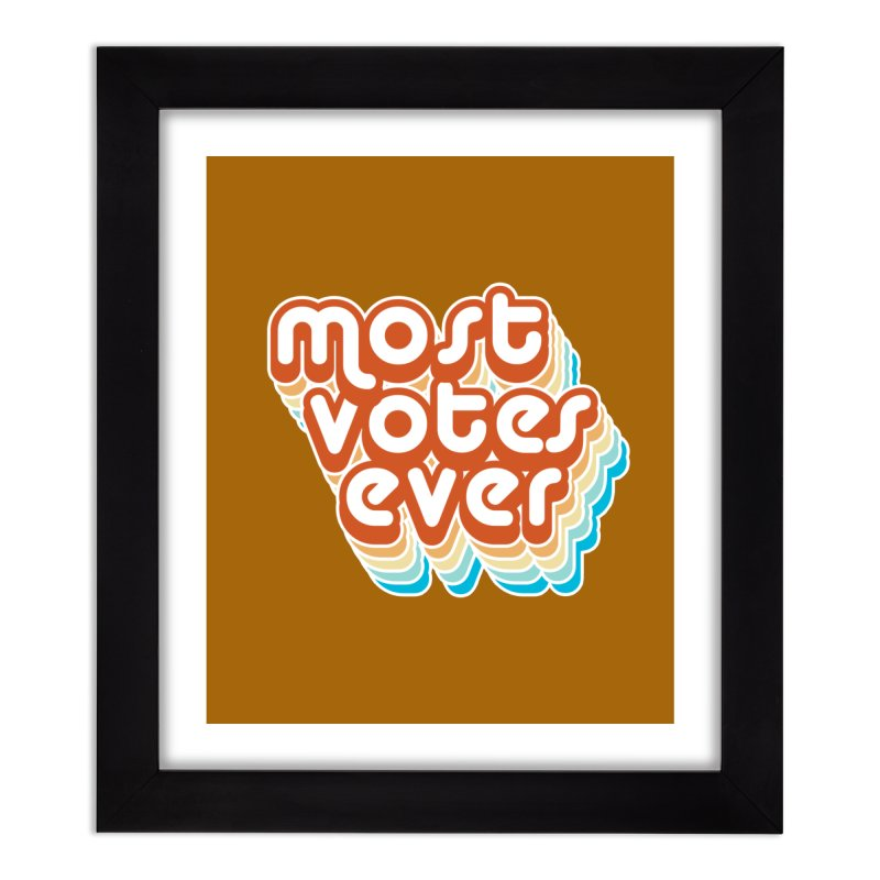 Most. Votes. Ever. Home Framed Fine Art Print by Resistance Merch
