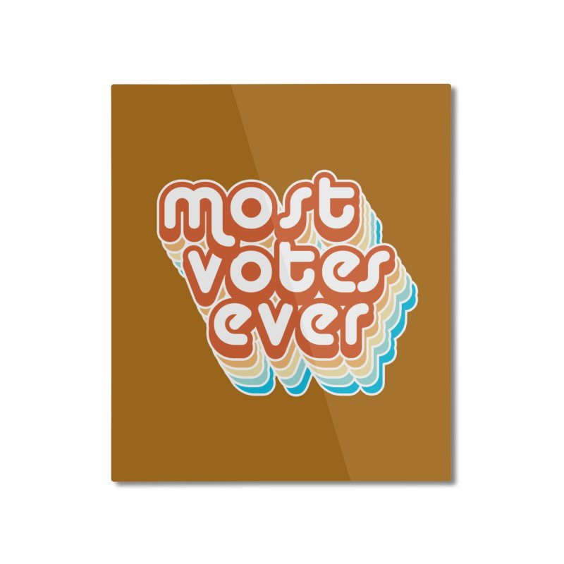 Most. Votes. Ever. Home Mounted Aluminum Print by Resistance Merch