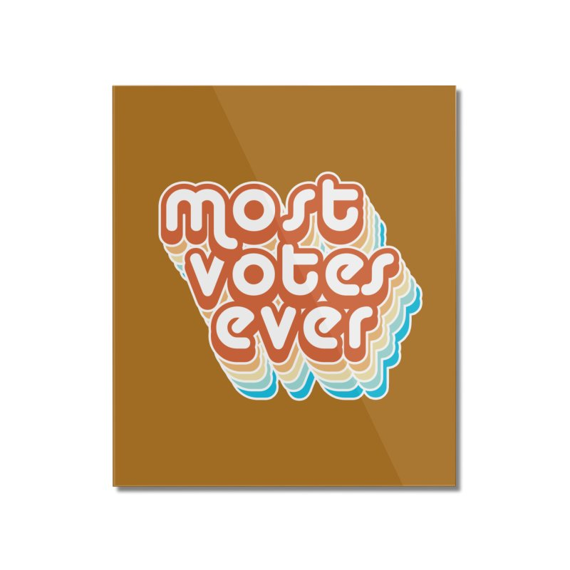 Most. Votes. Ever. Home Mounted Acrylic Print by Resistance Merch