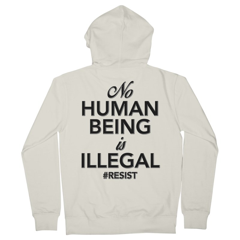 No Human Being is Illegal Women's French Terry Zip-Up Hoody by Resistance Merch