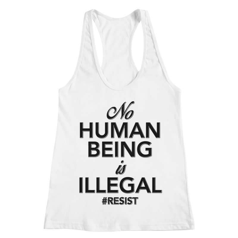 No Human Being is Illegal Women's Racerback Tank by Resistance Merch