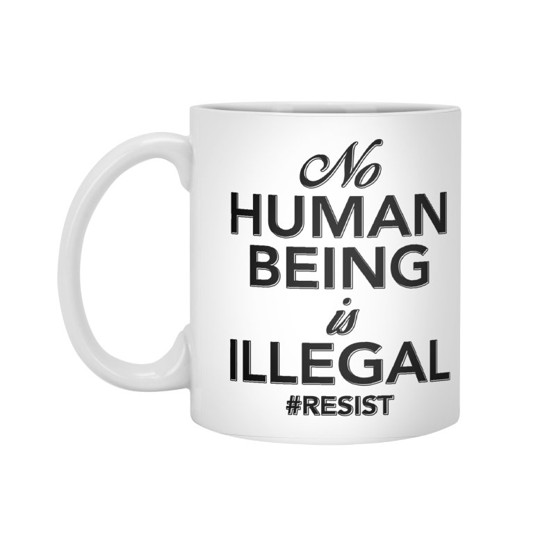 No Human Being is Illegal Accessories Standard Mug by Resistance Merch