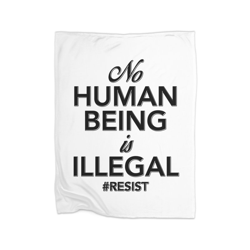 No Human Being is Illegal Home Fleece Blanket Blanket by Resistance Merch