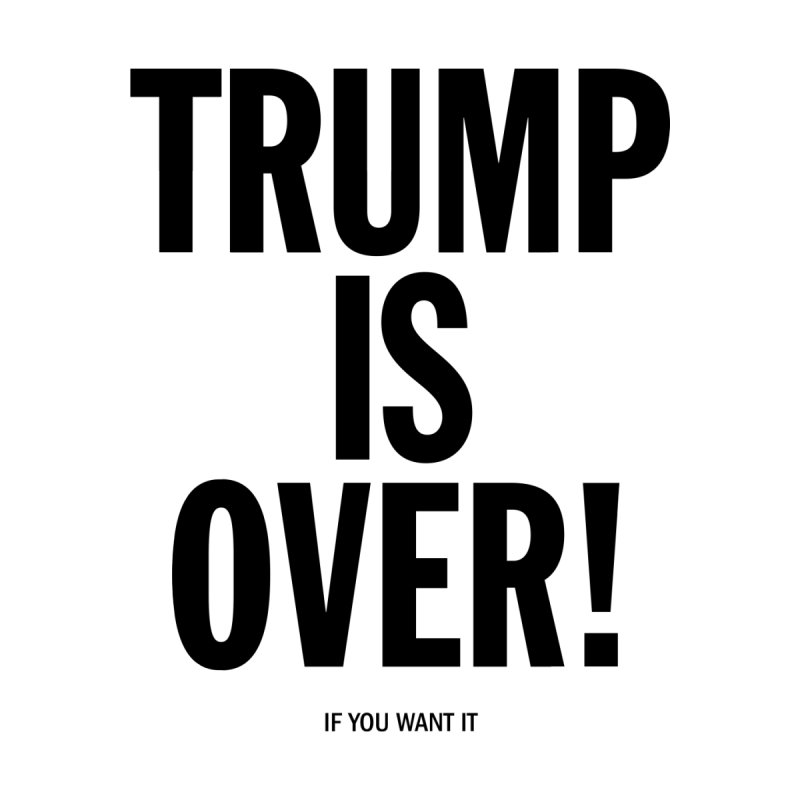 Trump is Over! by Resistance Merch