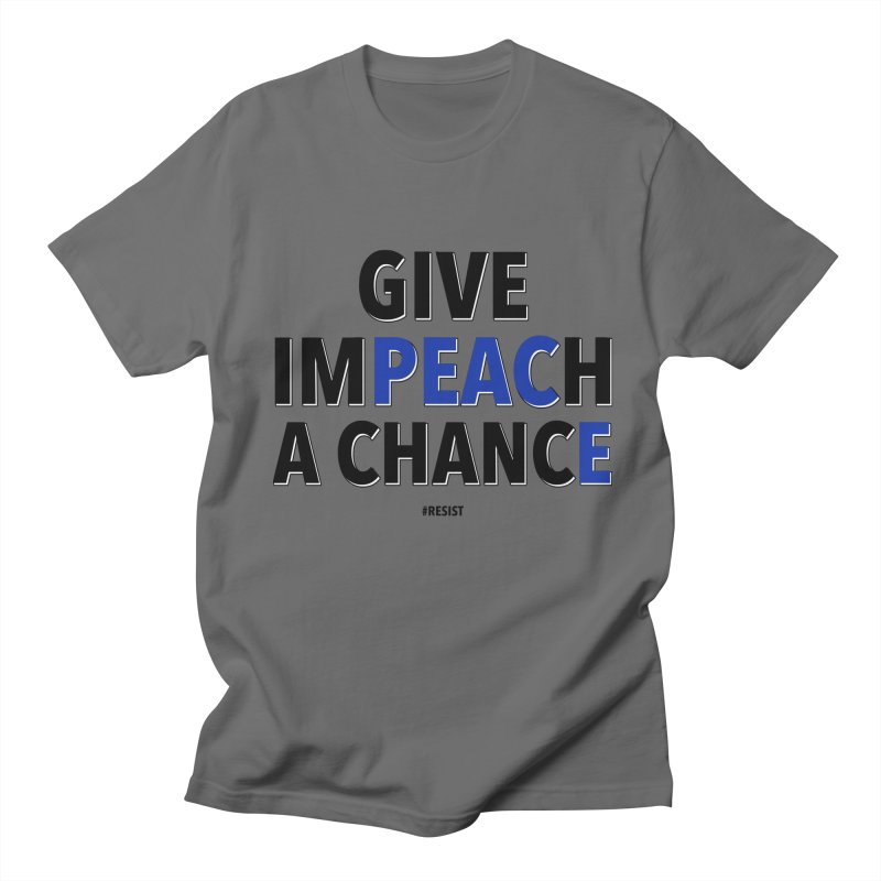 Give Impeach a Chance Men's T-Shirt by Resistance Merch