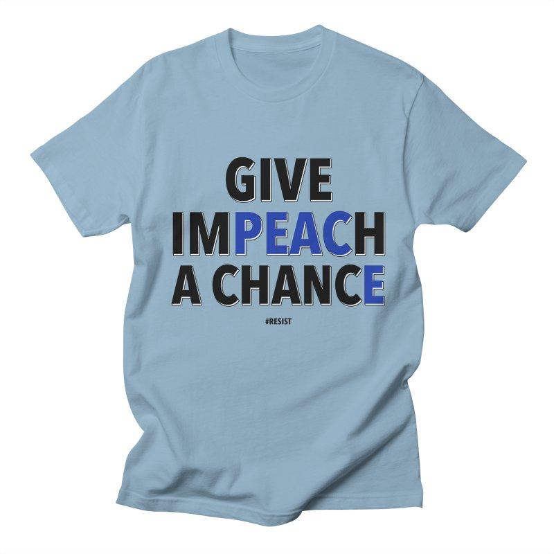 Give Impeach a Chance Men's Regular T-Shirt by Resistance Merch