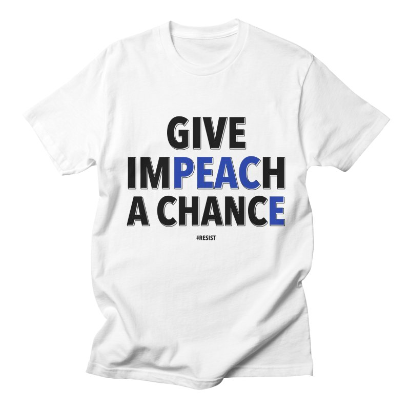 Give Impeach a Chance Men's Regular T-Shirt by Resistance Merch