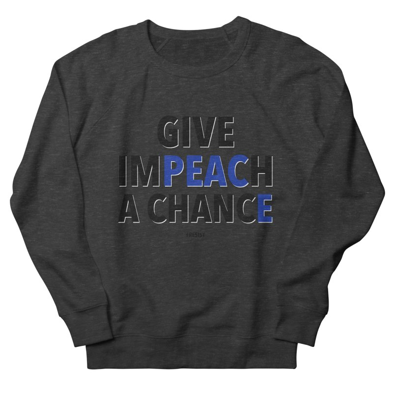Give Impeach a Chance Women's French Terry Sweatshirt by Resistance Merch