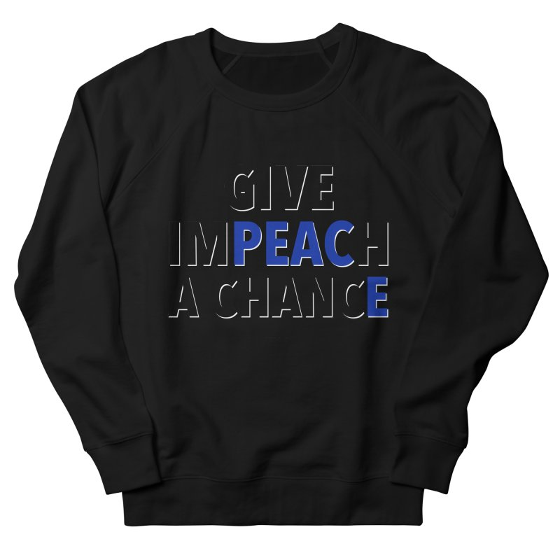 Give Impeach a Chance Men's French Terry Sweatshirt by Resistance Merch