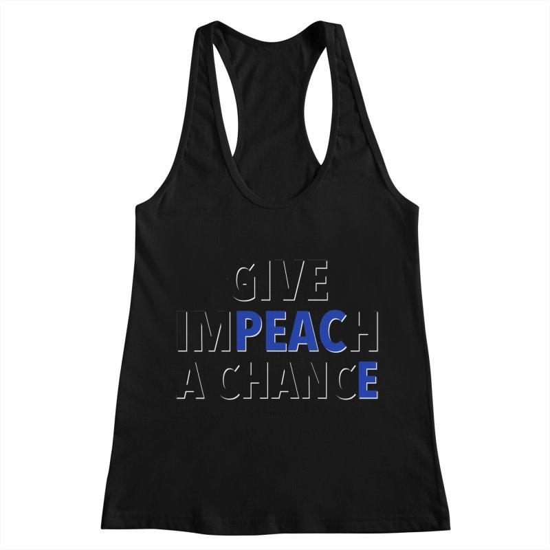 Give Impeach a Chance Women's Racerback Tank by Resistance Merch