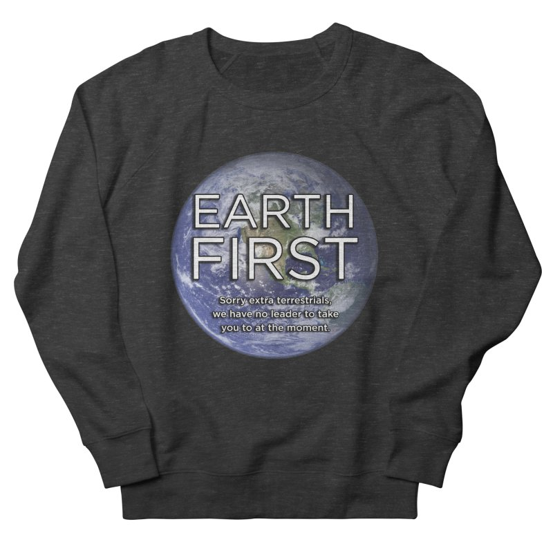 Earth First Men's French Terry Sweatshirt by Resistance Merch