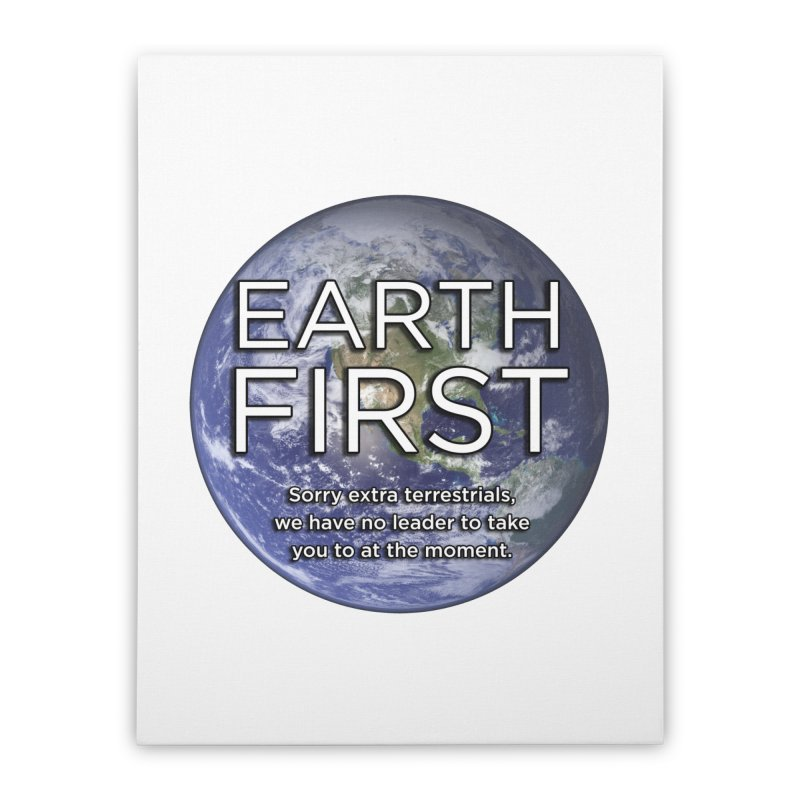 Earth First Home Stretched Canvas by Resistance Merch