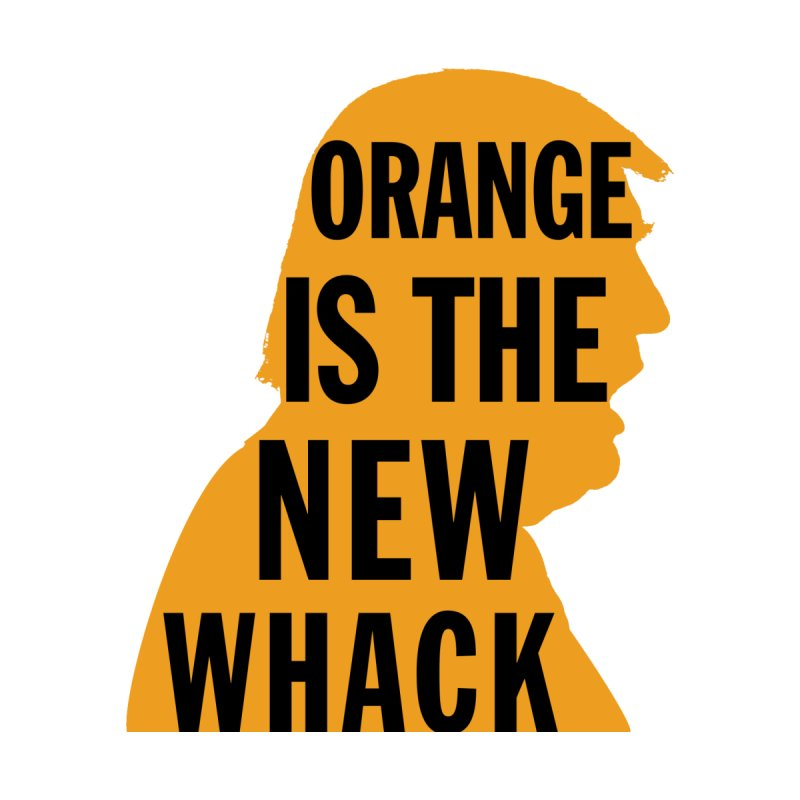 Orange is the New Whack by Resistance Merch
