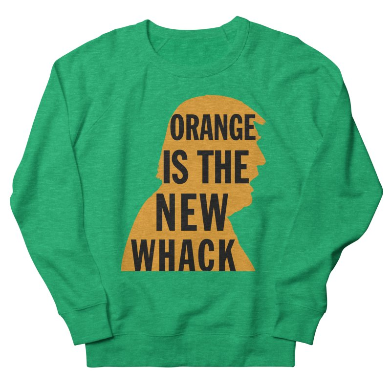 Orange is the New Whack Women's French Terry Sweatshirt by Resistance Merch