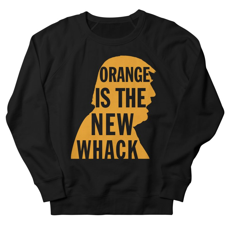 Orange is the New Whack Men's French Terry Sweatshirt by Resistance Merch