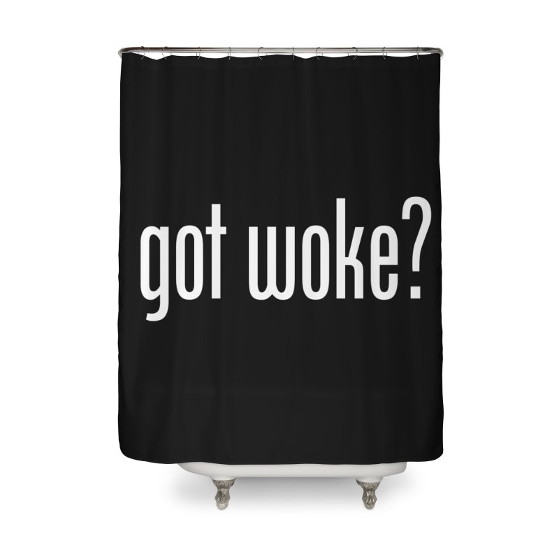Got Woke? Home Shower Curtain by Resistance Merch