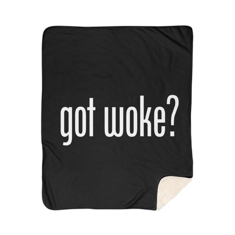 Got Woke? Home Sherpa Blanket Blanket by Resistance Merch