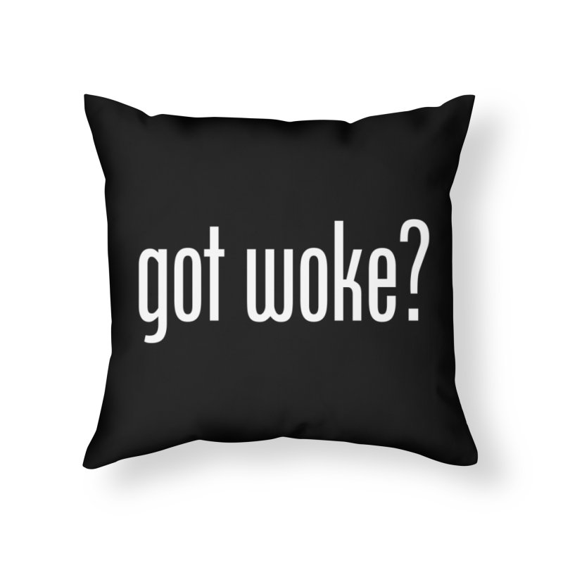 Got Woke? Home Throw Pillow by Resistance Merch
