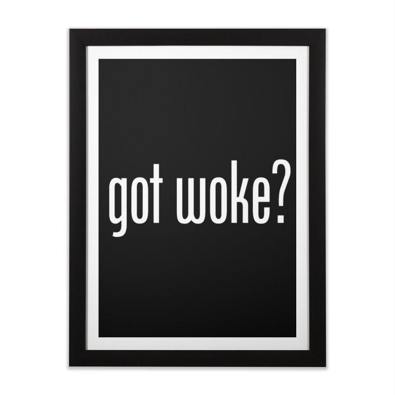 Got Woke? Home Framed Fine Art Print by Resistance Merch