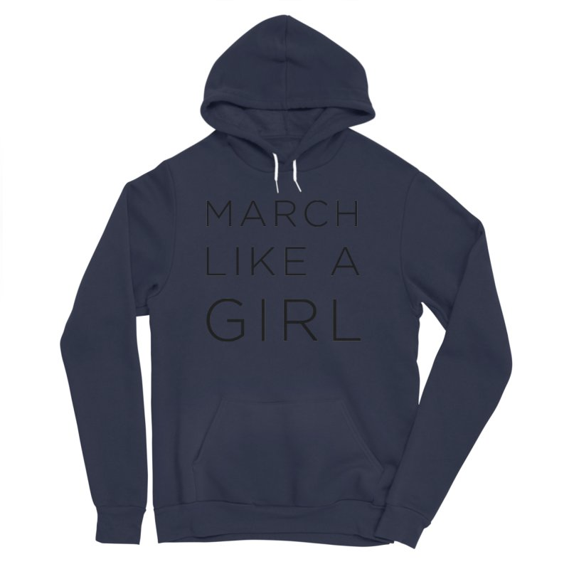 March Like a Girl Women's Sponge Fleece Pullover Hoody by Resistance Merch