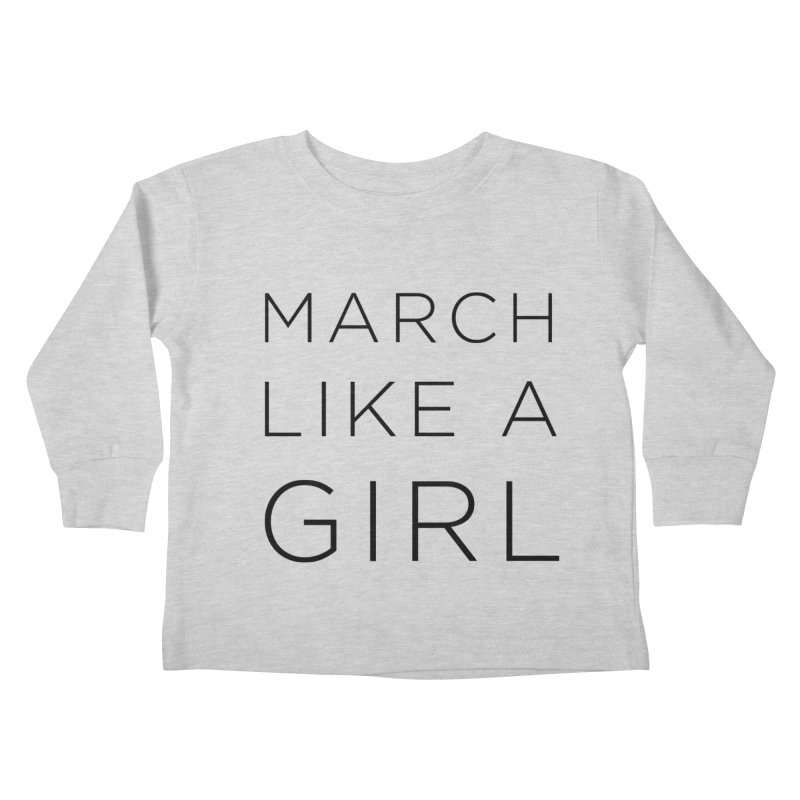 March Like a Girl Kids Toddler Longsleeve T-Shirt by Resistance Merch