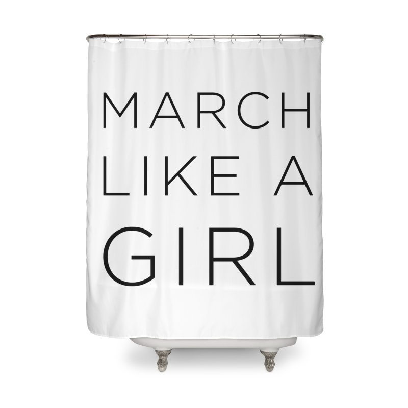 March Like a Girl Home Shower Curtain by Resistance Merch
