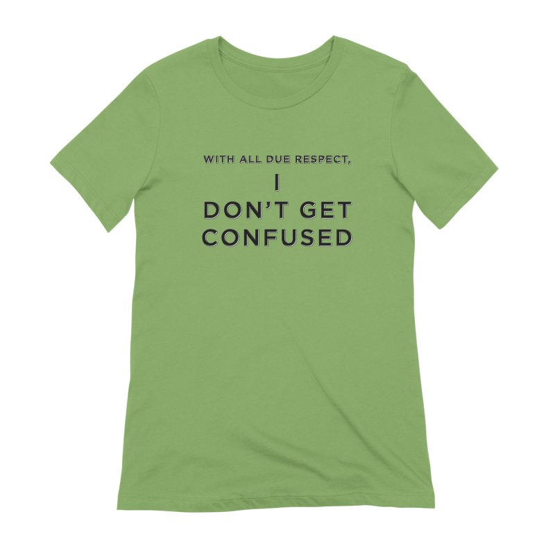 I Don't Get Confused Women's Extra Soft T-Shirt by Resistance Merch