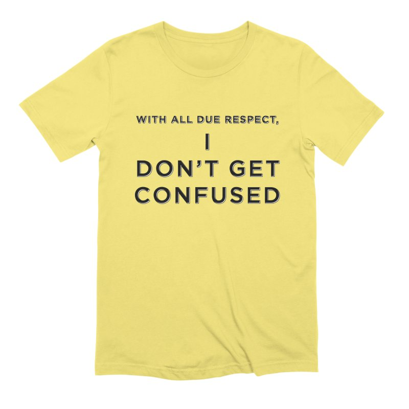 I Don't Get Confused Men's Extra Soft T-Shirt by Resistance Merch