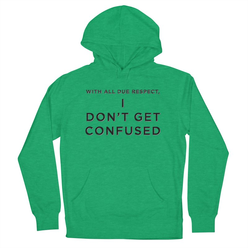 I Don't Get Confused Women's French Terry Pullover Hoody by Resistance Merch