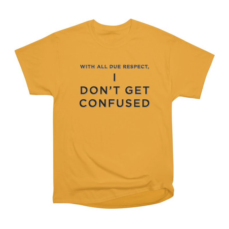 I Don't Get Confused Men's Heavyweight T-Shirt by Resistance Merch