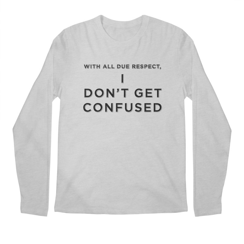 I Don't Get Confused Men's Regular Longsleeve T-Shirt by Resistance Merch