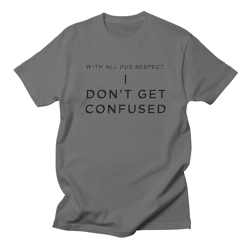 I Don't Get Confused Men's T-Shirt by Resistance Merch