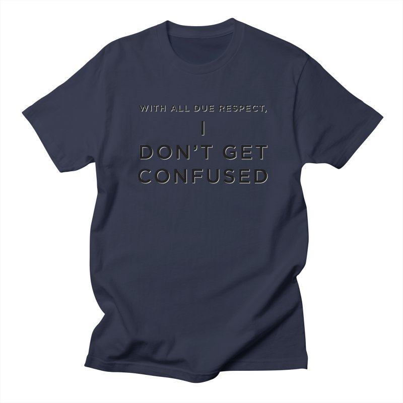I Don't Get Confused Women's Regular Unisex T-Shirt by Resistance Merch