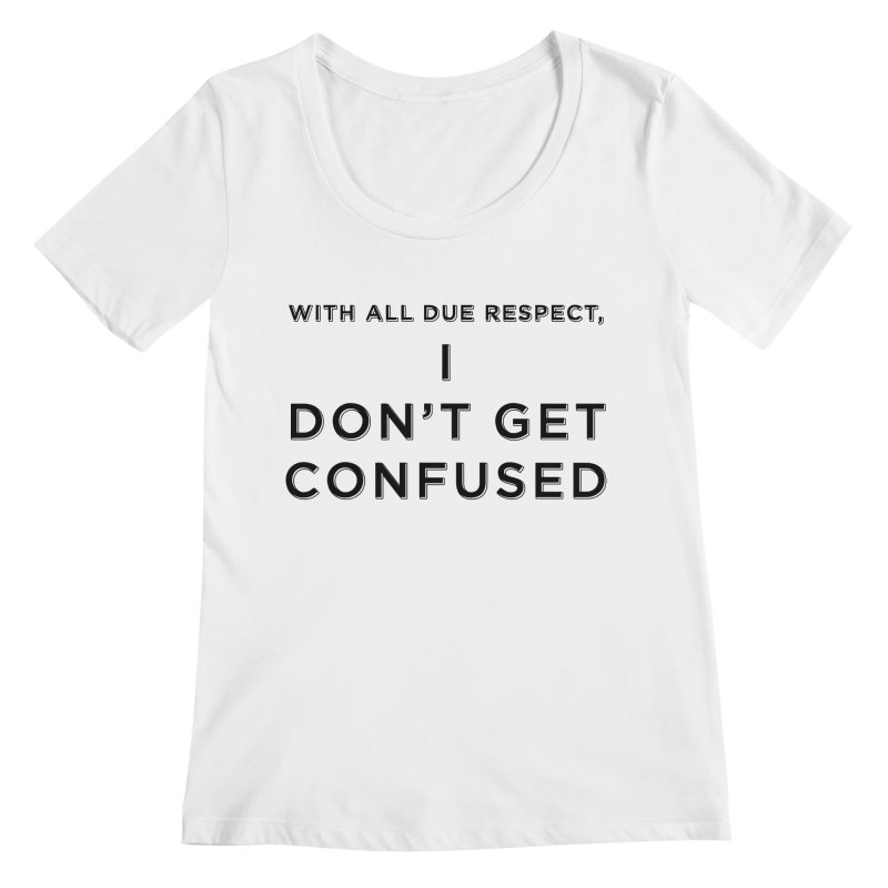 I Don't Get Confused Women's Regular Scoop Neck by Resistance Merch