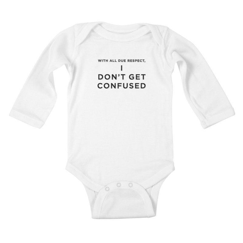 I Don't Get Confused Kids Baby Longsleeve Bodysuit by Resistance Merch