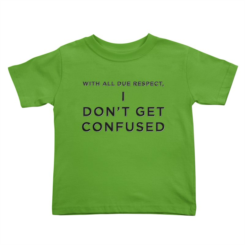 I Don't Get Confused Kids Toddler T-Shirt by Resistance Merch