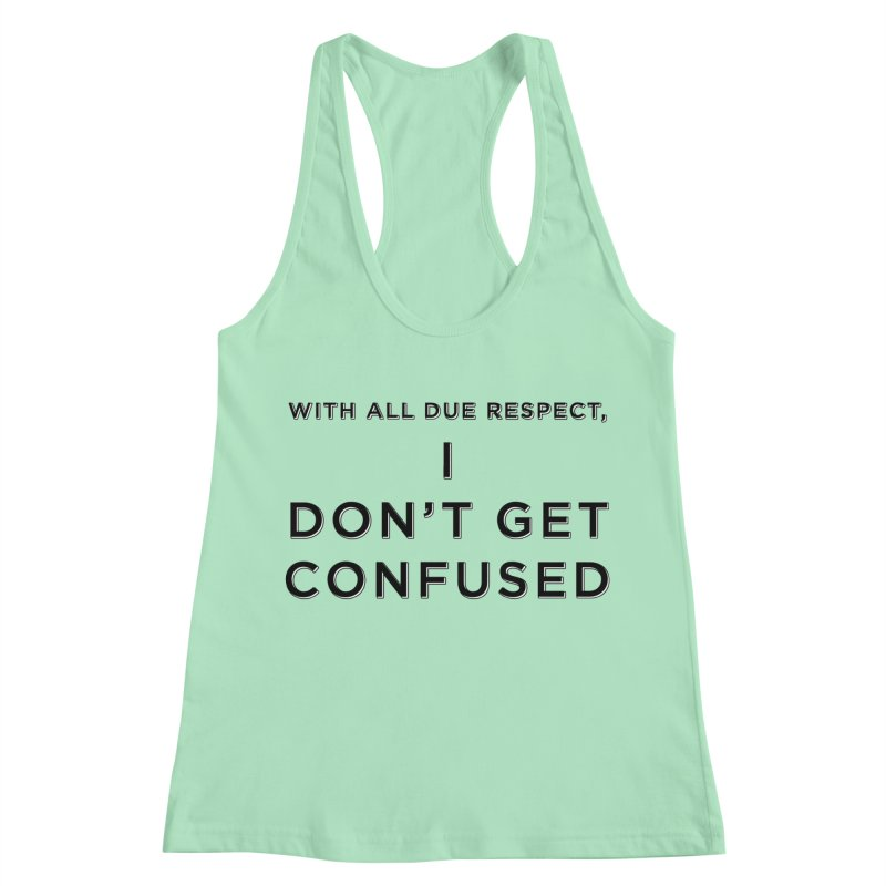 I Don't Get Confused Women's Racerback Tank by Resistance Merch