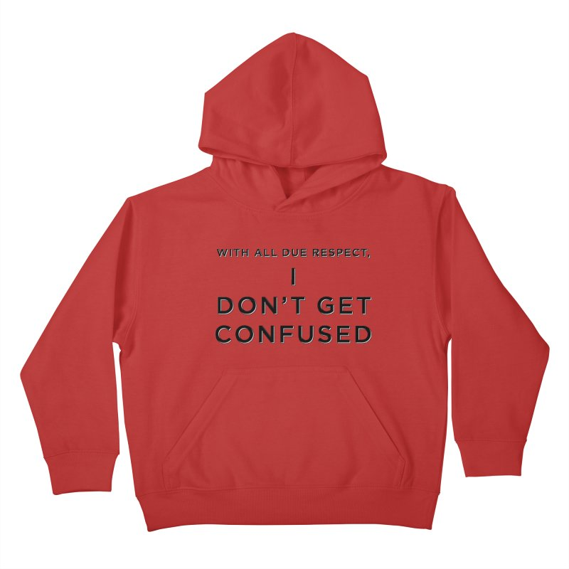 I Don't Get Confused Kids Pullover Hoody by Resistance Merch