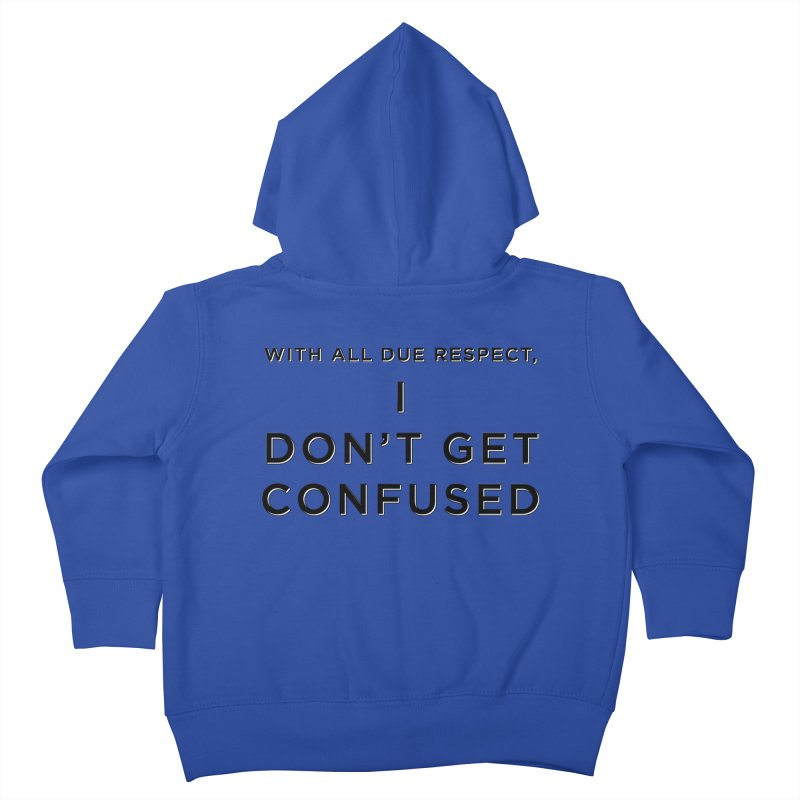 I Don't Get Confused Kids Toddler Zip-Up Hoody by Resistance Merch