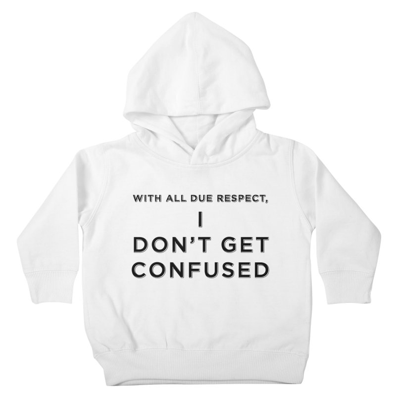 I Don't Get Confused Kids Toddler Pullover Hoody by Resistance Merch