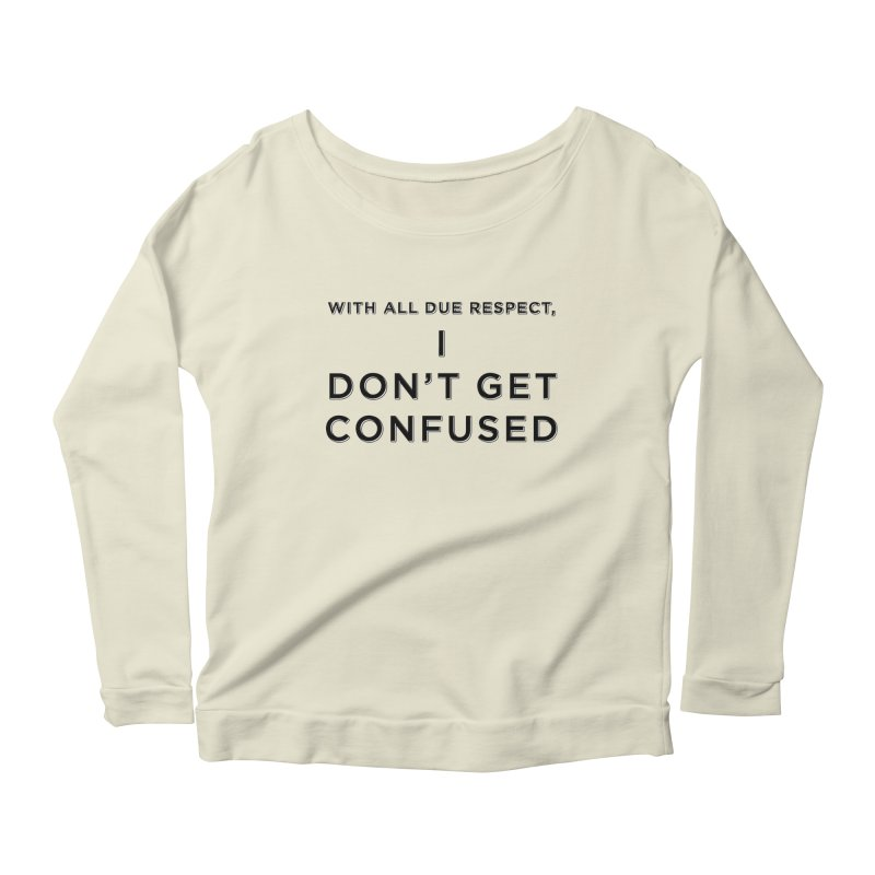 I Don't Get Confused Women's Scoop Neck Longsleeve T-Shirt by Resistance Merch