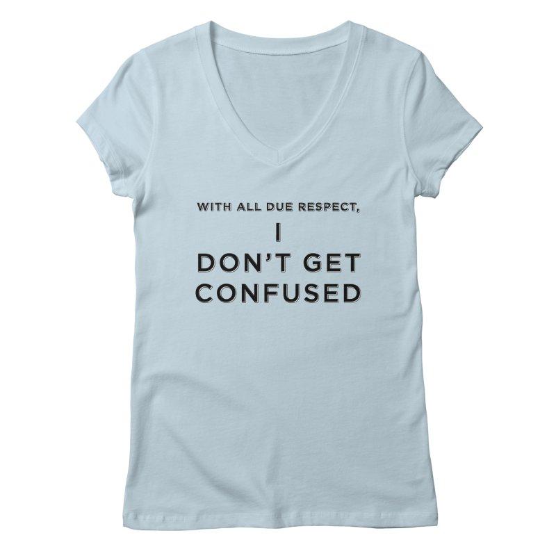 I Don't Get Confused Women's Regular V-Neck by Resistance Merch