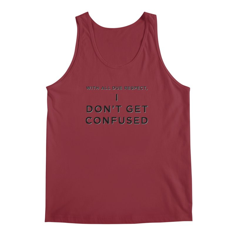 I Don't Get Confused Men's Regular Tank by Resistance Merch
